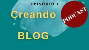 imagen episodio 1 podcast Creando Blog
