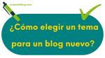 imagen con la pregunta: ¿Cómo elegir un tema para un blog nuevo?